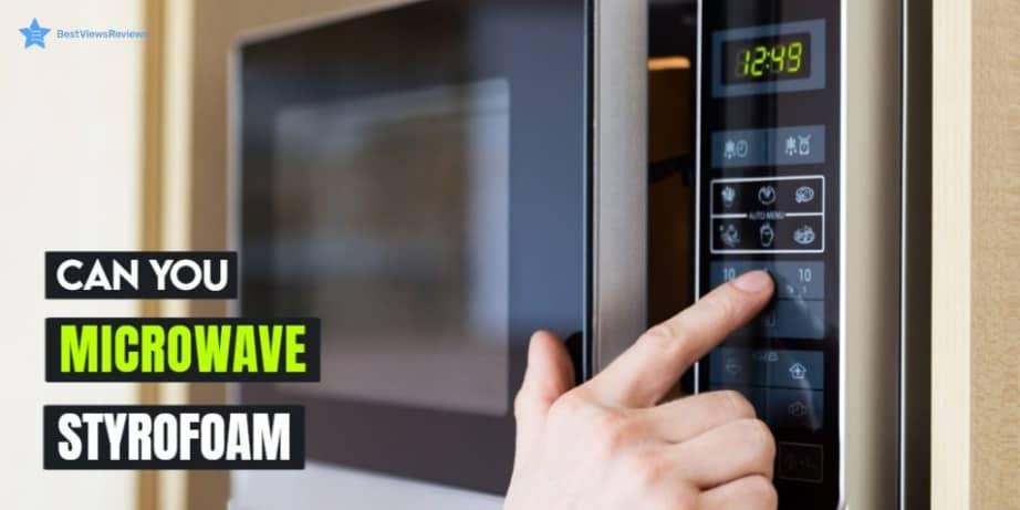 can you microwave styrofoam