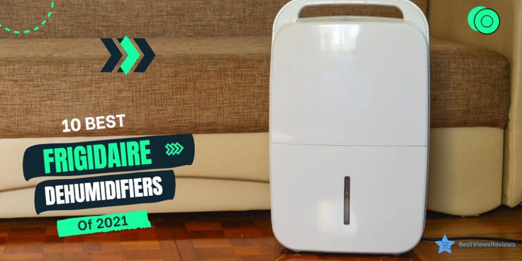 Best Frigidaire Dehumidifiers
